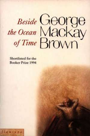 Beside the Ocean of Time de George Mackay Brown