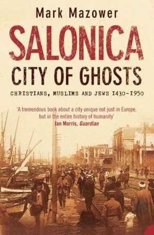 Salonica, City of Ghosts de Mark Mazower