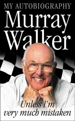 Unless I'm Very Much Mistaken:  My Autobiography de Murray Walker