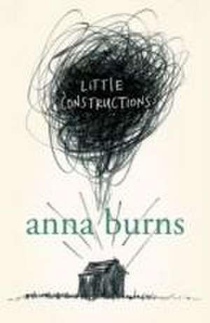 Burns, A: Little Constructions de Anna Burns