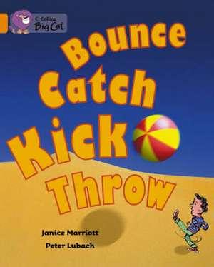 Bounce, Kick, Catch, Throw de JANICE MARRIOTT