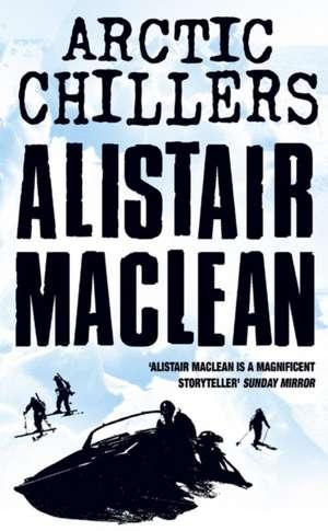 Alistair Maclean's Arctic Chillers de Alistair MacLean
