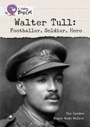 Walter Tull: Footballer, Soldier, Hero