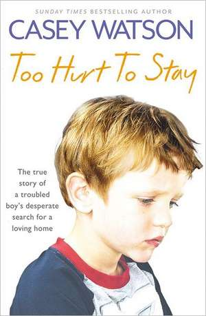 Too Hurt to Stay:  The True Story of a Troubled Boy's Desperate Search for a Loving Home de Casey Watson