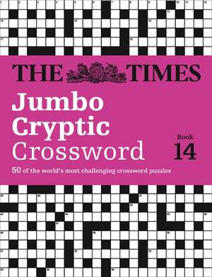 The Times Jumbo Cryptic Crossword Book 14: 50 of the World's Most Challenging Crossword Puzzles de  The Times Mind Games