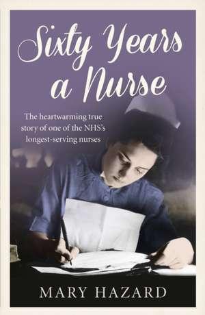 Sixty Years a Nurse de Mary Hazard