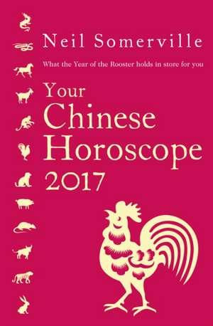 Your Chinese Horoscope 2017 de Neil Somerville