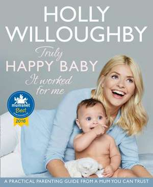 Truly Happy Baby ... It Worked for Me de Holly Willoughby