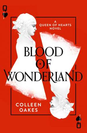 Blood of Wonderland de Colleen Oakes