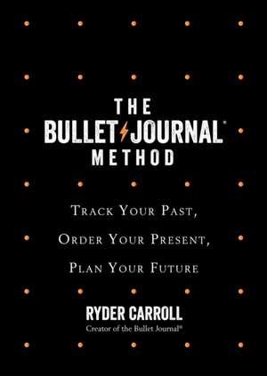 The Bullet Journal Method de Ryder Carroll
