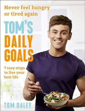 Tom's Daily Goals: Never Feel Hungry or Tired Again de Tom Daley