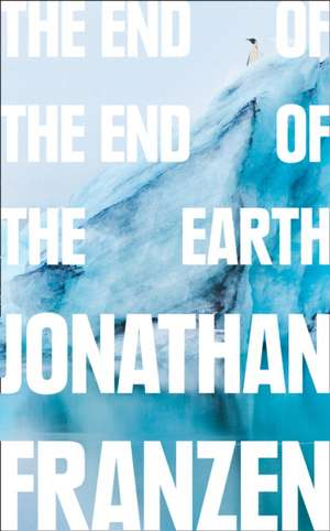 The End of the End of the Earth de Jonathan Franzen