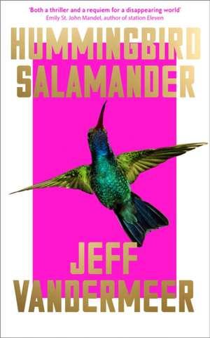 Hummingbird Salamander de Jeff VanderMeer
