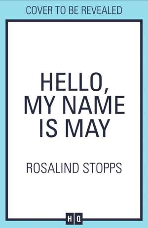 Hello, My Name is May de Rosalind Stopps