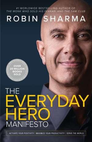 The Everyday Hero Manifesto: Activate Your Positivity, Maximize Your Productivity, Serve the World de Robin Sharma