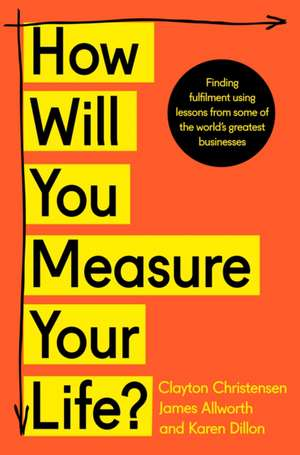 How Will You Measure Your Life? de Clayton Christensen