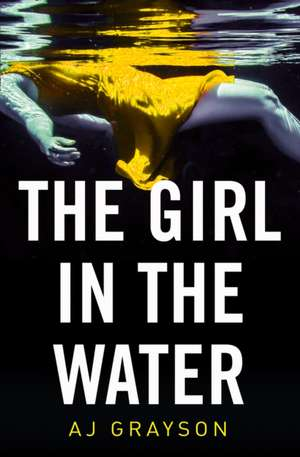 The Girl in the Water de A. J. Grayson