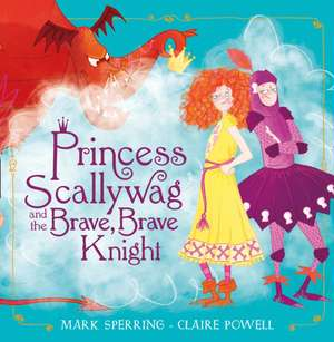 Princess Scallywag and the Brave, Brave Knight de Mark Sperring