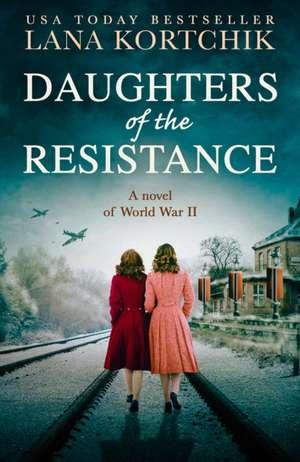 Daughters of the Resistance de Lana Kortchik
