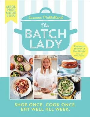 The Batch Lady: Shop Once. Cook Once. Eat Well All Week. de Suzanne Mulholland