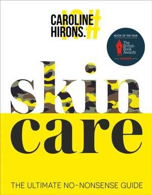 skinCARE: The ultimate no-nonsense guide de Caroline Hirons