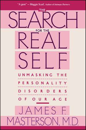 Search For The Real Self: Unmasking The Personality Disorders Of Our Age de James F. Masterson M.D.