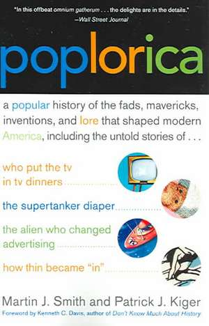 Poplorica: A Popular History of the Fads, Mavericks, Inventions, and Lore that Shaped Modern America de  Martin J. Smith