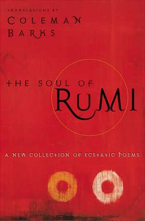 The Soul of Rumi: A New Collection of Ecstatic Poems de Coleman Barks