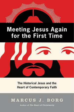 Meeting Jesus Again for the First Time: The Historical Jesus and the Heart of Contemporary Faith de Marcus J. Borg