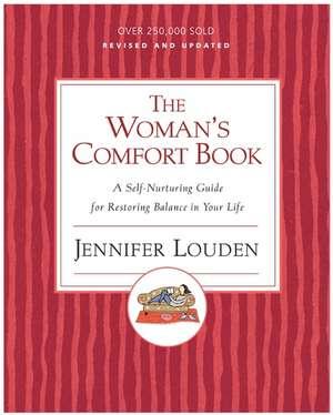 Woman's Cofort Book: A Self-Nurturing Guide for Restoring Balance in Your Life de Jennifer Louden
