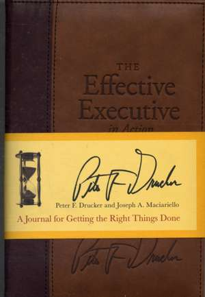 The Effective Executive in Action: A Journal for Getting the Right Things Done de Peter F. Drucker