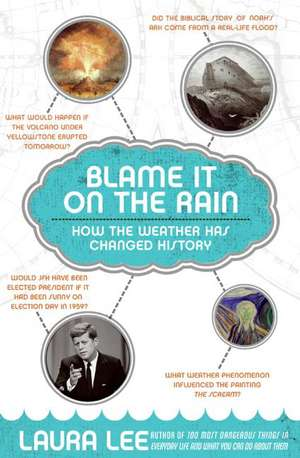 Blame It on the Rain: How the Weather Has Changed History de Laura Lee