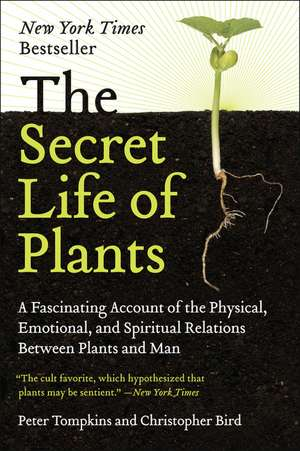 The Secret Life of Plants: A Fascinating Account of the Physical, Emotional, and Spiritual Relations Between Plants and Man de Peter Tompkins