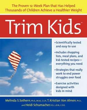 Trim Kids(TM): The Proven 12-Week Plan That Has Helped Thousands of Children Achieve a Healthier Weight de Melinda S Sothern, PhD