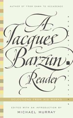 A Jacques Barzun Reader: Selections from His Works de Jacques Barzun
