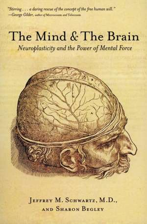 The Mind and the Brain: Neuroplasticity and the Power of Mental Force de Jeffrey M. Schwartz
