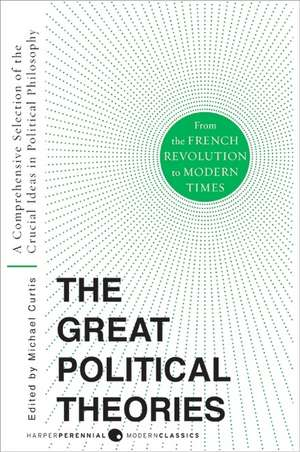 Great Political Theories V.2: A Comprehensive Selection of the Crucial Ideas in Political Philosophy from the French Revolution to Modern Times de M Curtis