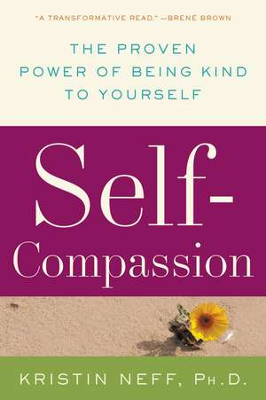 Self-Compassion: The Proven Power of Being Kind to Yourself de Dr. Kristin Neff
