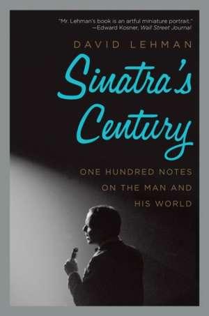 Sinatra's Century: One Hundred Notes on the Man and His World de David Lehman