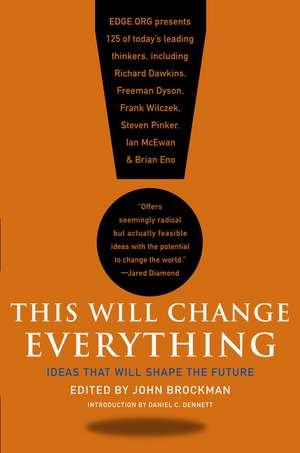 This Will Change Everything: Ideas That Will Shape the Future de John Brockman