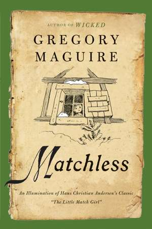 """Matchless: An Illumination of Hans Christian Andersen's Classic """"The Little Match Girl"""" de Gregory Maguire"""