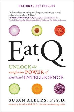 Eat Q: Unlock the Weight-Loss Power of Emotional Intelligence de Susan Albers
