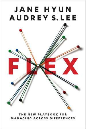Flex: The New Playbook for Managing Across Differences de Jane Hyun