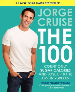 The 100: Count ONLY Sugar Calories and Lose Up to 18 Lbs. in 2 Weeks de Jorge Cruise