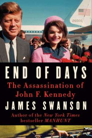 End of Days: The Assassination of John F. Kennedy de James L. Swanson