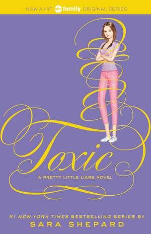 Pretty Little Liars #15: Toxic de Sara Shepard