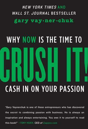 Crush It!: Why NOW Is the Time to Cash In on Your Passion de Gary Vaynerchuk