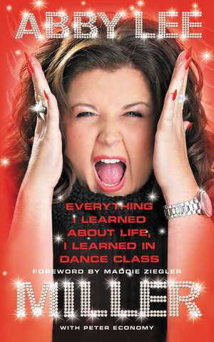 Everything I Learned about Life, I Learned in Dance Class de Abby Lee Miller