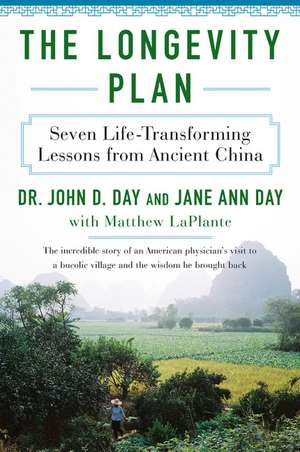 The Longevity Plan: Seven Life-Transforming Lessons from Ancient China de John D Day, M.D.