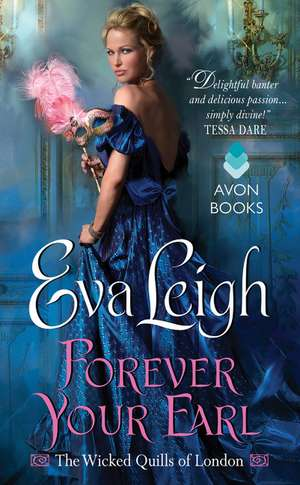 Forever Your Earl: The Wicked Quills of London de Eva Leigh